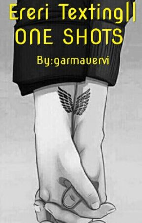 Ereri Texting   ONE SHOTS √ by garmauervi