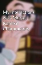 My Interactions with Mortal Kombat Chararacters by X_Vaporeon_X
