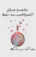 ¿Que puedo leer en wattpad? by DamarisPaez