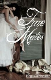 True Mates - Editing by MegaxXxMonster