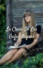 La Chica De Las Gafas Negras by librosylecturas