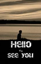 Hello to See You by _saputri23