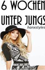 Sechs Wochen unter Jungs by hanxstyles