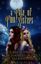 A Tale of Two Sisters: Glass Slippers, Enchanted Roses, and Talking Frogs by Rmbourge1