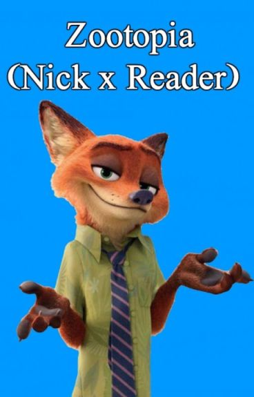 Zootopia (Nick x Reader)