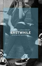 Erstwhile | #Wattys2016 by candeliers