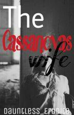 The Cassanovas Wife by Dauntless_Eritude