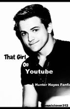 That Girl On Youtube- A Hunter Hayes Fanfic (Currently editing) by musiclover312