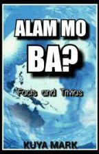 Alam Mo Ba? (Facts And Trivias)  by kuya_mark