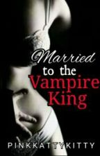 Married To The Vampire King by PinkKattyKitty