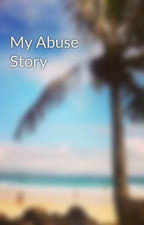 My Abuse Story by MrsHoran247