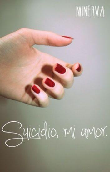 Suicidio, mi amor.