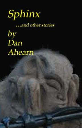 SPHINX... and other stories by DanAhearn