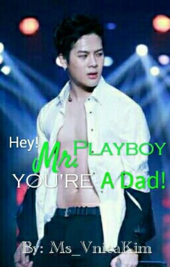 Hey! Mr.Playboy! You're a DAD!
