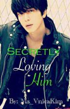 Secretly Loving Him by Ms_VnicaKim