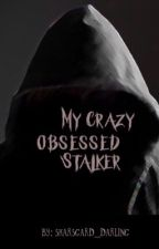 My Crazy Obsessed Stalker  by lightning_biersack