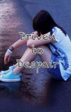 Driven to Despair *CreepyPasta Love Story* FINISHED! by lyndseybeth