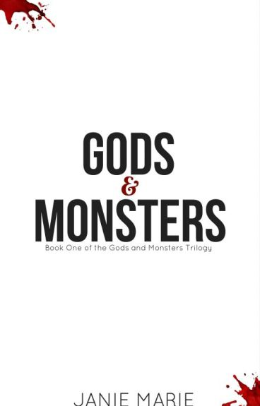 Gods and Monsters (#1) *UNEDITED* {Partial Sample} ✖✖ by janie1617
