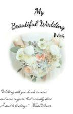 My Beautiful Wedding by EvLo1612