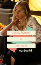My Mom is Ashley Benson (on hold for now) by drsullivic
