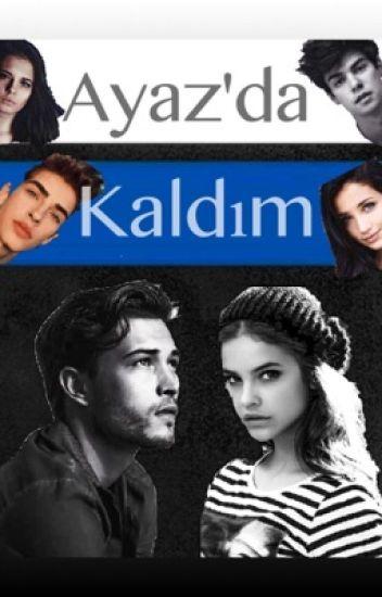 AYAZ'DA KALDIM.