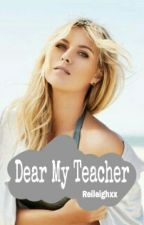 Dear My Teacher by Reileighxx