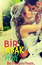 BİR TABAK ASK(Tamamlandi) by TugbaDereli