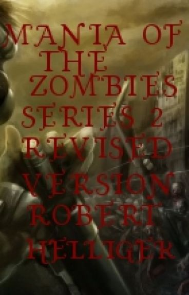 Mania of the Zombies Series 2 REVISED VERSION by RobertHelliger