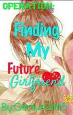 OPERATION: Finding My Future Girlfriend by GeniusGirl18