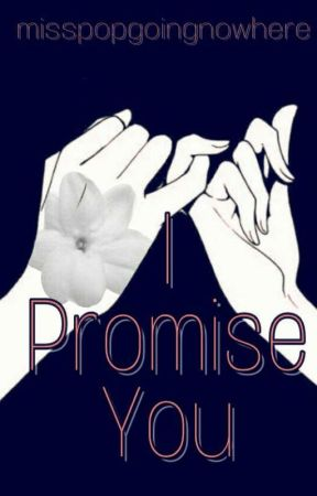 I Promise You (Short Story) by misspopgoingnowhere
