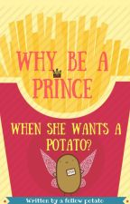 Why be a prince when she wants a potato?! by Puhtaytoes