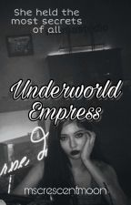 Underworld Empress : Secrets Unfold by ms_blxck