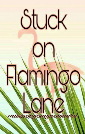 Stuck on Flamingo Lane [Cellphone Novel] by misspopgoingnowhere