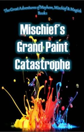 Misadventures of Mayhem, Mischief & Magick: The Great Paint Catastrophe by CLRHuth