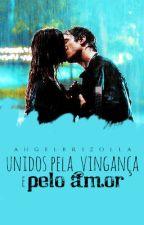 Unidos pela Vingança e pelo Amor by AngelBrizolla