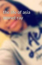 the life of asia monet ray by princetonsgurl13