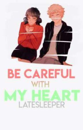 Be Careful With My Heart [Adrienette] #MLWattyAwards by latesleeper