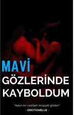 MAVİ GÖZLERİNDE KAYBOLDUM (TAMAMLANDI) by emotionblue