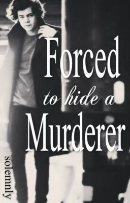 Forced To Hide A Murderer (Harry Styles)
