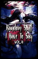 Random Stuff I Have To Say Vol.4 by TheMidnightVampire