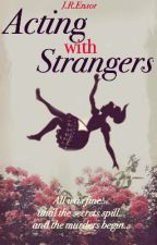 Acting with Strangers by JessicaEnsor
