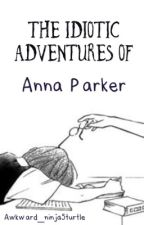 The Idiotic Adventures Of Anna Parker (Hetalia FanFic) (EDITING) by stressismymiddlename