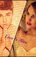 Love Is Alive (A Justin Bieber Love Story) by ciarrastarrswagg