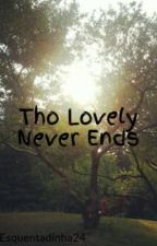 Tho Lovely Never Ends by Esquentadinha24
