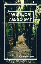 Mi mejor amigo Gay by OnlyDrugsxx
