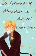 50 formas de molestar a Adrien/Chat Noir by -XElisaX-