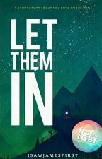 ✅Let Them In (BxB Short Story) by iSawJamesFirst