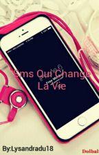Sms Qui Change La Vie [Terminé] by Hanna_Todo