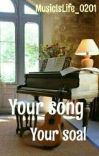 Your Songs  by _MusicIsLife_0201