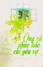Ông xã phúc hắc chỉ yêu vợ - Đề Tuyến WaWa - by YuSin3